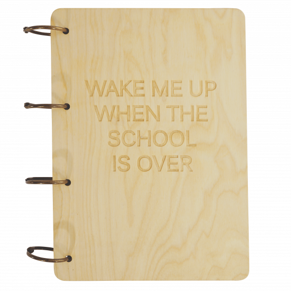 Wake me up when the school is over - Notizbuch Holz