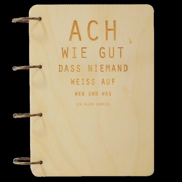 Ach wie gut dass niemand weiß auf wen und was ich alles scheiss - Notizbuch Holz